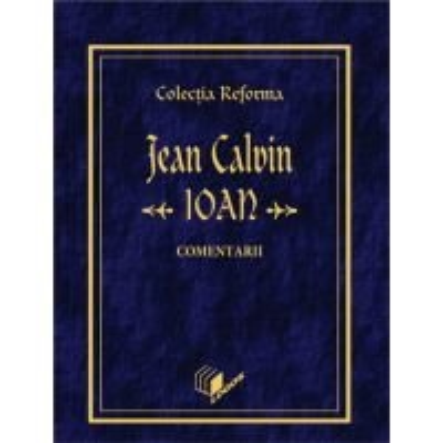 Jean Calvin - Ioan (Colectia REFORMA)