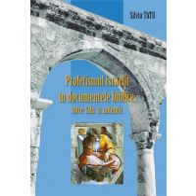 Profetismul israelit in documentele biblice: intre fals si autentic