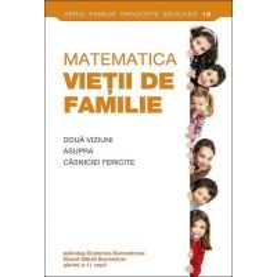 Matematica vietii de familie. Doua viziuni asupra casniciei fericite