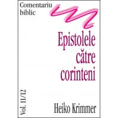 Epistolele catre Corinteni, comentariu biblic, vol. 11/12