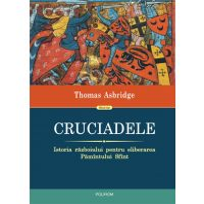 Cruciadele. Istoria razboiului pentru eliberarea Pamantului Sfant (ediţia 2018)