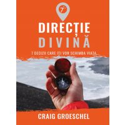 Directie divina. 7 decizii care iti vor schimba viata.