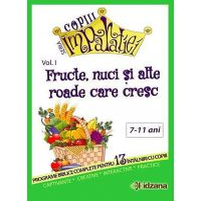 Fructe, nuci si alte roade care cresc. Seria Copiii Imparatiei vol. 1
