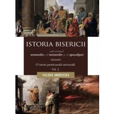 Istoria Bisericii sub semnul minunilor, a misiunilor si al apocalipsei. Vol. 2