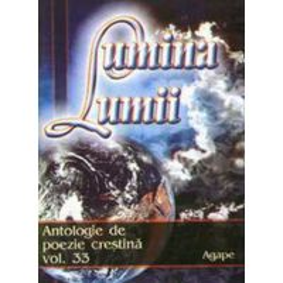 Lumina lumii - Antologie de poezie crestina - vol. 33