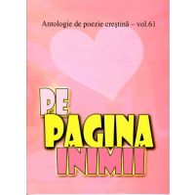 Pe pagina inimii. Antologie de poezie crestina, vol. 61