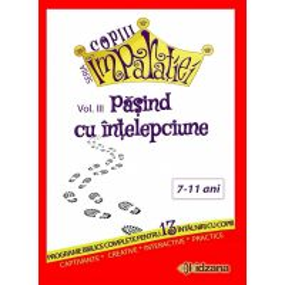 Pasind cu intelepciune. Seria Copiii Imparatiei vol. 3