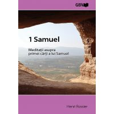 1 Samuel - Meditatii asupra primei carti a lui Samuel