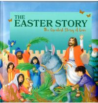 The Easter Story. The Greatest Story of Love