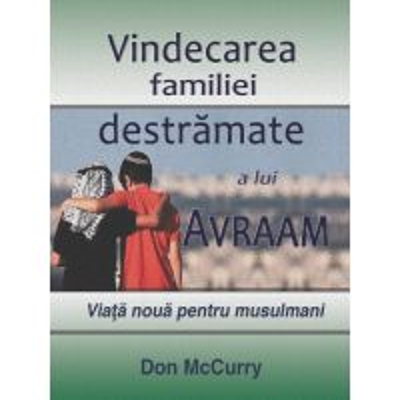 Vindecarea familiei destramate a lui Avraam. Viata noua pentru musulmani