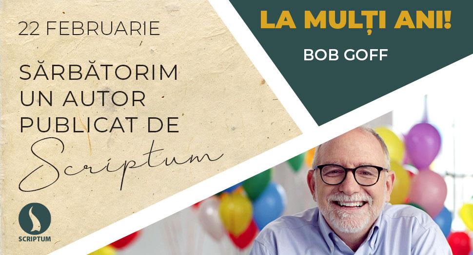 La multi ani Bob Goff!